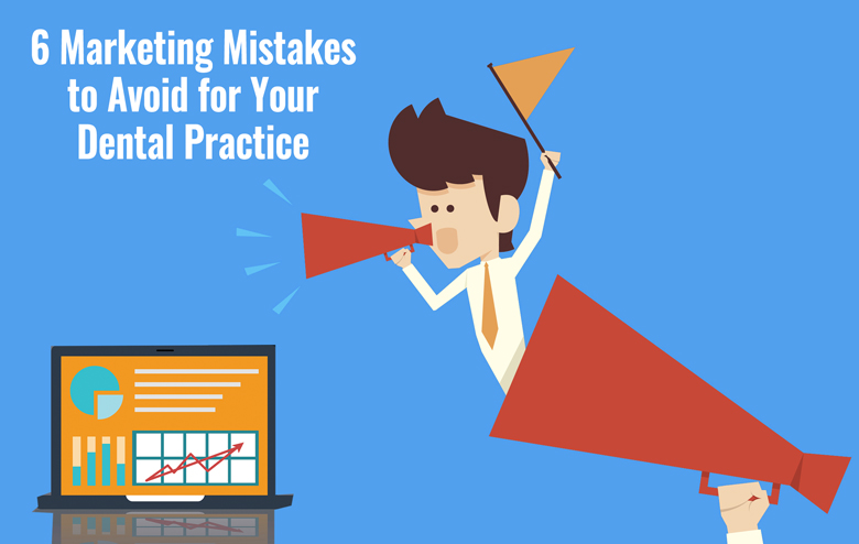 6-Marketing-Mistakes-to-Avoid-for-Your-Dental-Practice